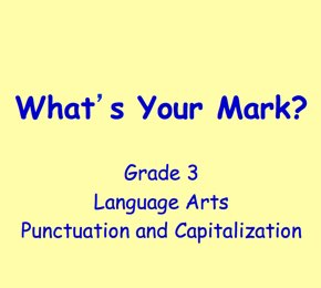 Punctuation and Capitalization - What's Your Mark - Language Arts - Grade 2