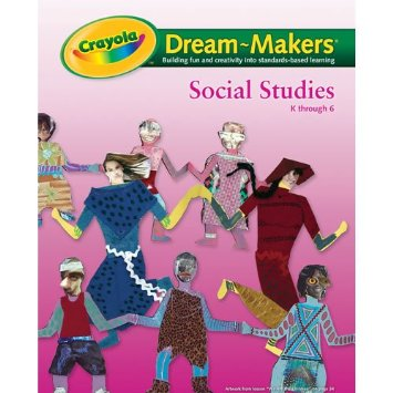 Crayola Dream-Makers Social Studies Activities for Kindergarten and Primary