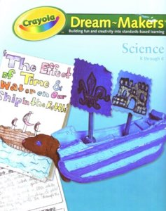 Crayola Dream-Makers Science Activities for Kindergarten and Primary
