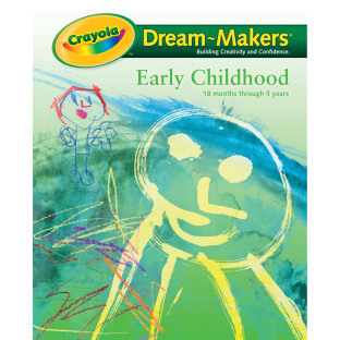 Crayola Dream-Makers Early Childhood Activities for Kindergarten and Primary